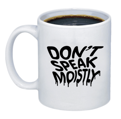 Don't Speak Moistly Coffee Mug