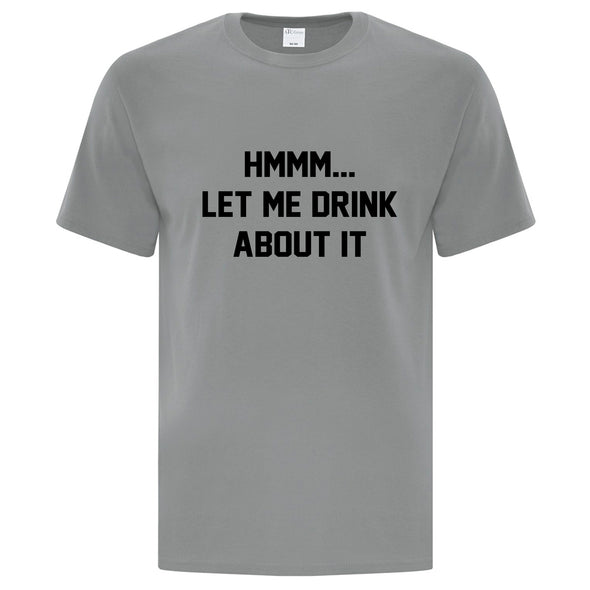 Let Me Drink About It TShirt