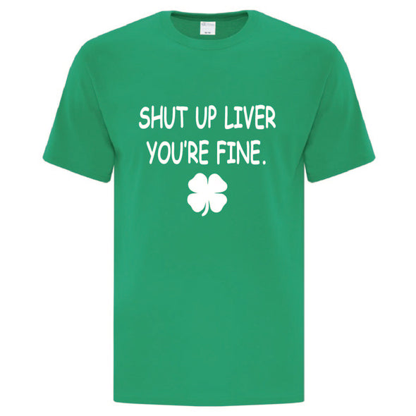 Shut Up Liver You're Fine TShirt