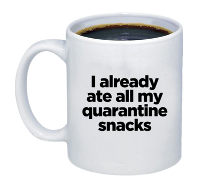 I Already Ate My Quarantine Snacks Coffee Mug - Printwell Custom Tees