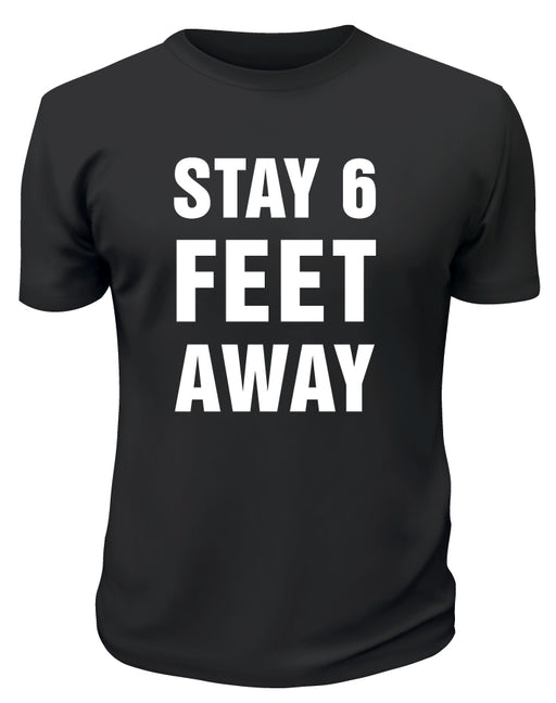 Stay 6 Feet Away TShirt - Printwell Custom Tees