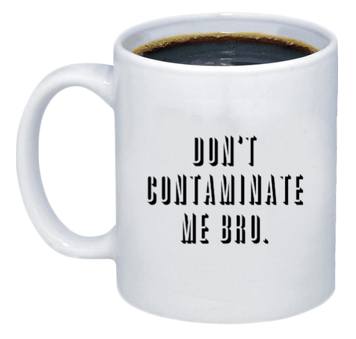 Don't Contaminate Me Bro Coffee Mug - Printwell Custom Tees