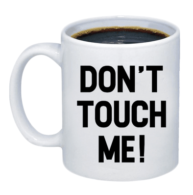 Don't Touch Me Coffee Mug - Printwell Custom Tees