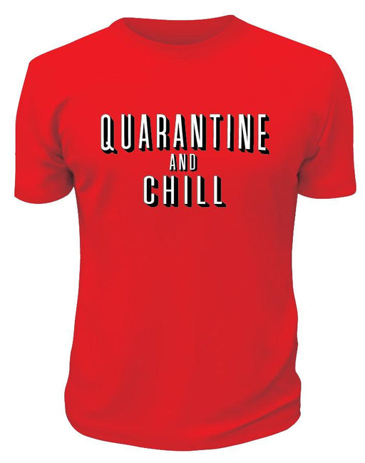 Quarantine And Chill - Printwell Custom Tees