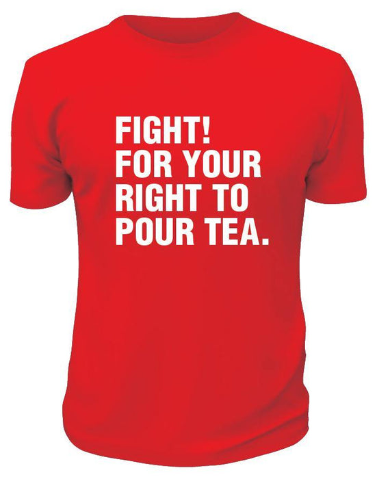 Fight! For Your Right To Pour Tea TShirt - Printwell Custom Tees