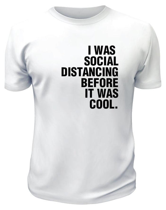 I Was Social Distancing Before It Was Cool TShirt - Printwell Custom Tees