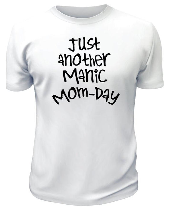 Just Another Manic Mom Day TShirt - Printwell Custom Tees