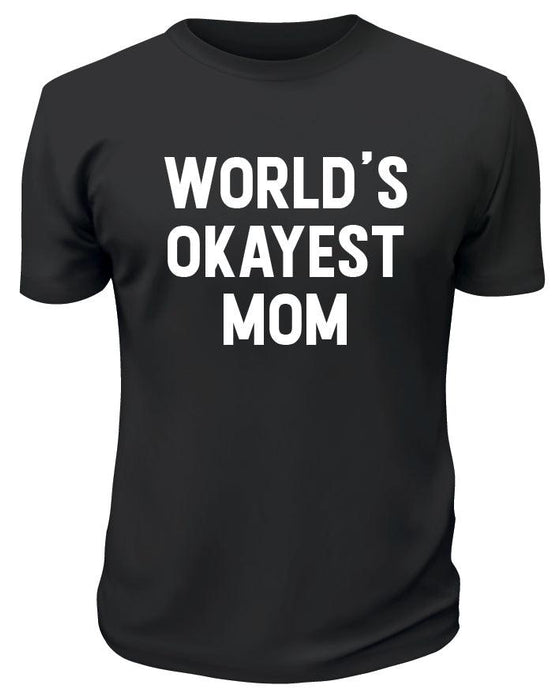 World's Okayest Mom TShirt - Printwell Custom Tees