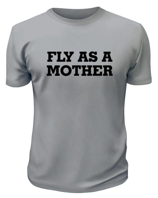 Fly As a Mother TShirt - Printwell Custom Tees