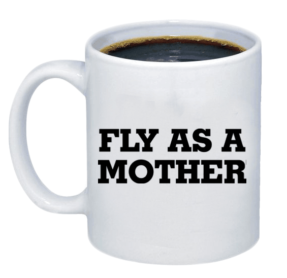 Fly As a Mother Coffee Mug