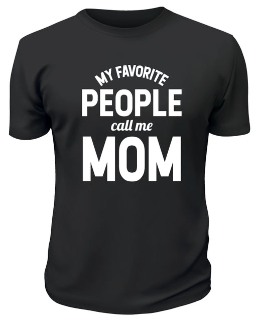 My Favorite People Call Me Mom TShirt - Printwell Custom Tees