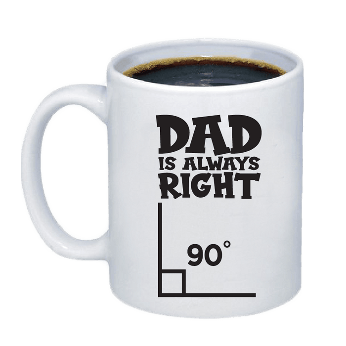 Dad Is Always Right Coffee Mug