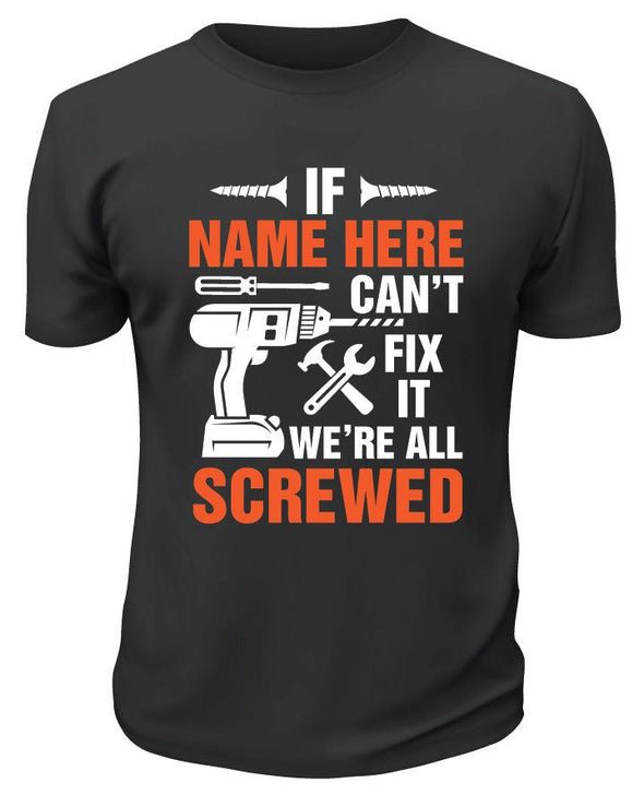 If Dad Can't Fix It We Are All Screwed TShirt