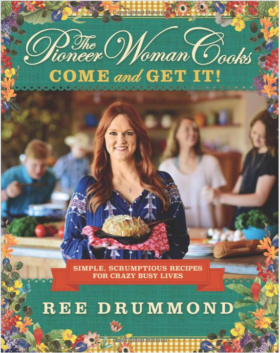 The Pioneer Woman - Come & Get It Cookbook
