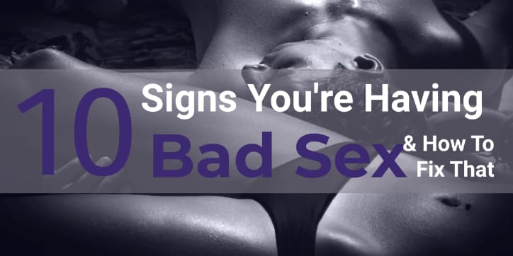 10 Signs You're Having Bad Sex & Why