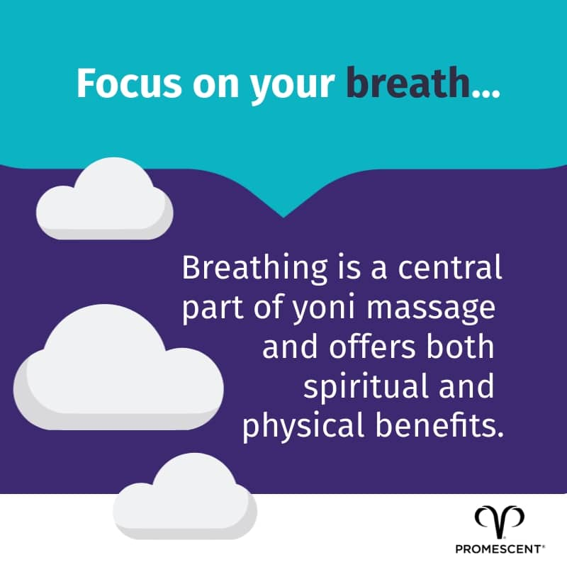 It is an essential part of yoni massage to focus on your breathing