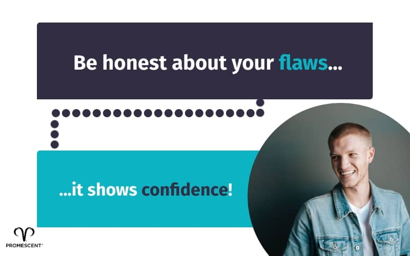 Women are attracted to men that are honest about their flaws