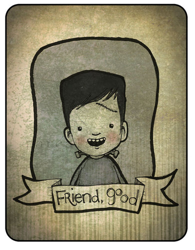 Friend, Good - Frankenstein's Monster