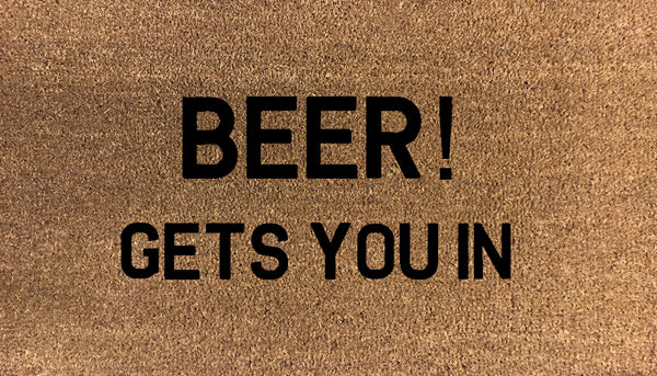 Beer! Gets You In - DoormatsOnline