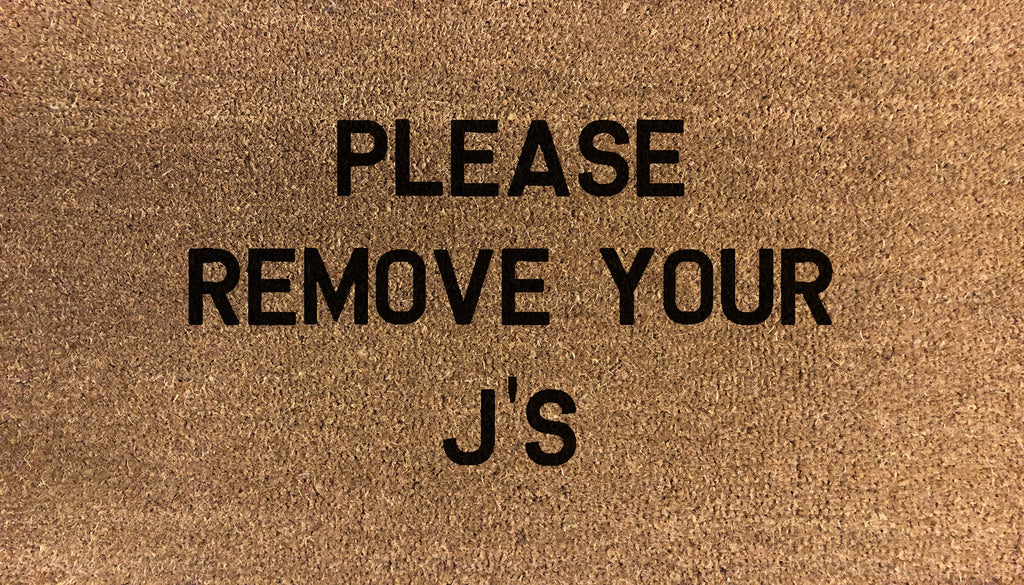 Please Remove Your J'S - DoormatsOnline