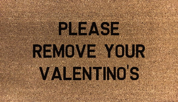 Please Remove Your Valentino's - DoormatsOnline