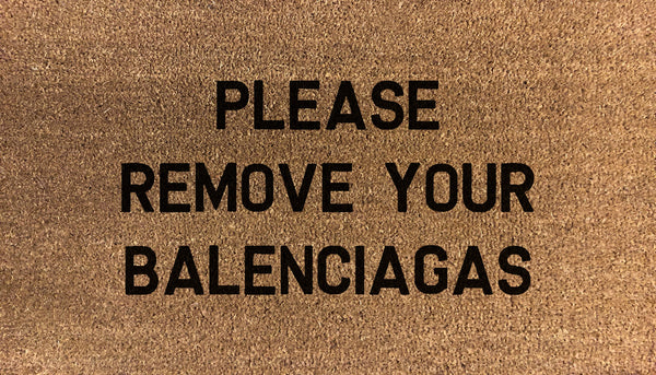 Please Remove Your Balenciagas - DoormatsOnline