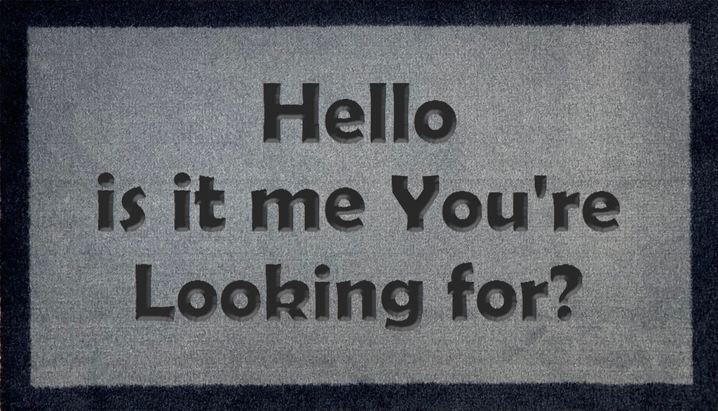 Hello Is It Me Your Looking For