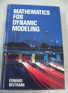 Mathematics for Dynamic Modeling by Edward Beltrami (1987, Hardcover)