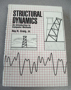 Structural Dynamics : An Introduction to Computer Methods by Roy R. Craig 1981