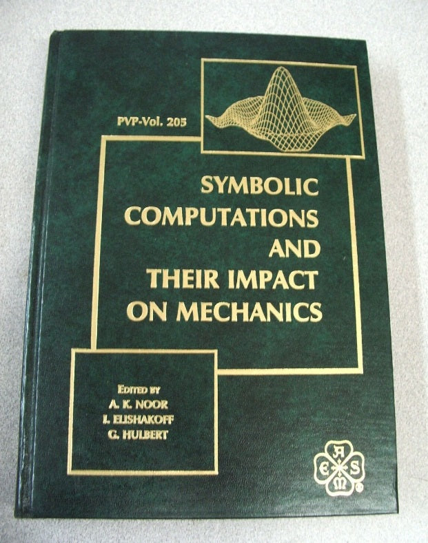 Symbolic Computations and Their Impact on Mechanics Noor, Elishakoff & Hulbert