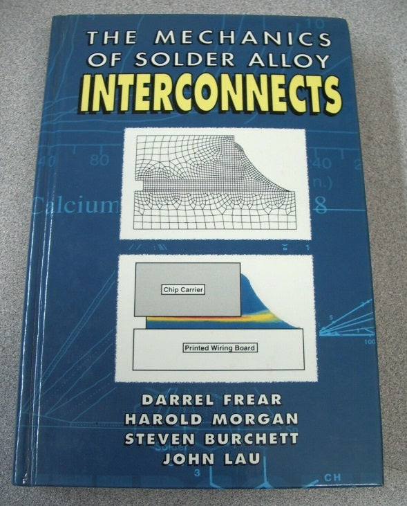 The Mechanics of Solder Alloy Interconnects by John H. Lau, Steven N. Burchett,