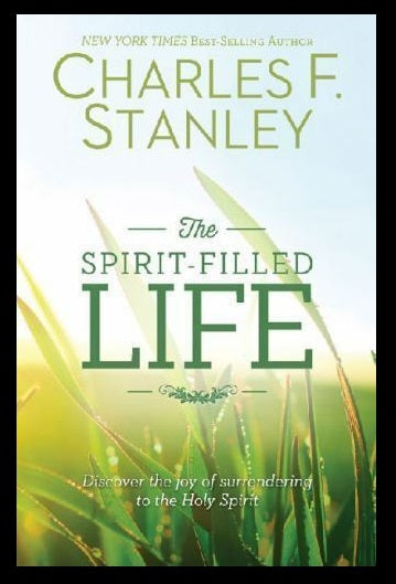 The Spirit-Filled Life : Discover the Joy of Surrendering to the Holy Spirit