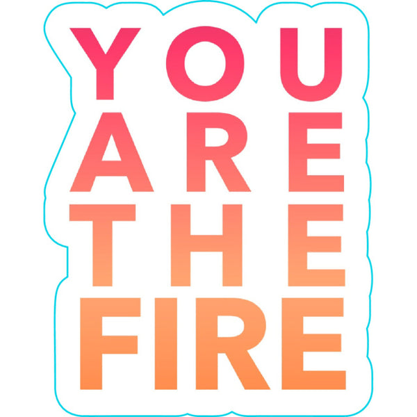 You Are The Fire Sticker