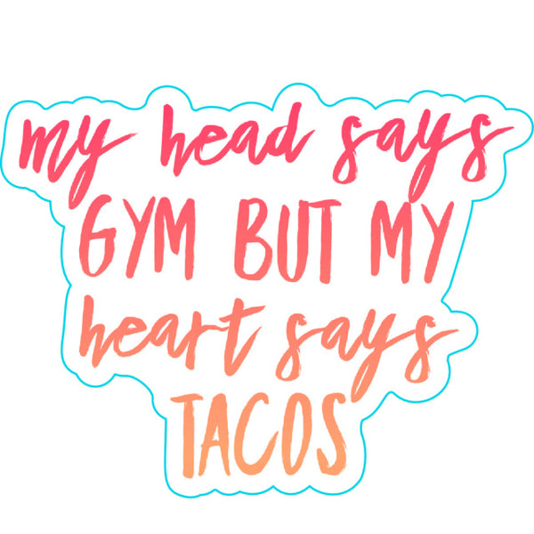 My Head Says Gym But My Heart Says Tacos Sticker