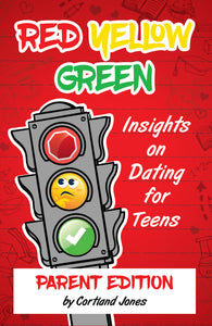 Red Yellow Green: Insights on Dating for Teens (Parent Edition)
