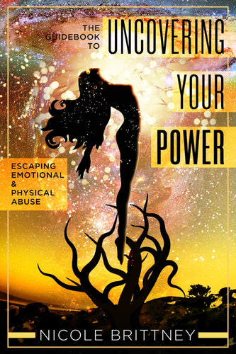 Uncovering Your Power: The Guidebook to Escaping Emotional and Physical Abuse