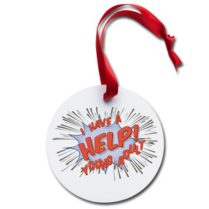 "TC ""Help! I Have A Young Adult"" Holiday Ornament - white"