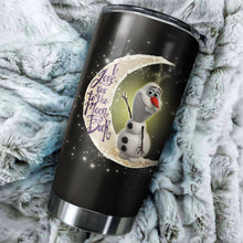 Load image into Gallery viewer, Olaf To The Moon Tumbler - perfect gift Stainless Traveling Mugs