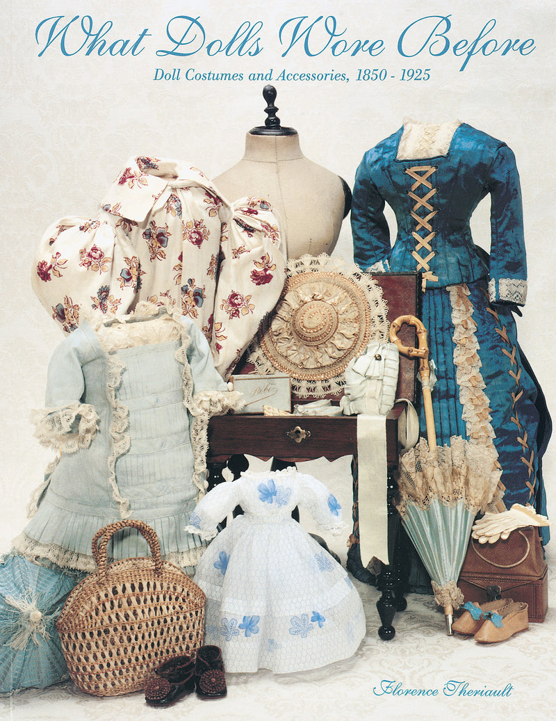 What Dolls Wore Before: Doll Costumes and Accessories, 1850- 1925
