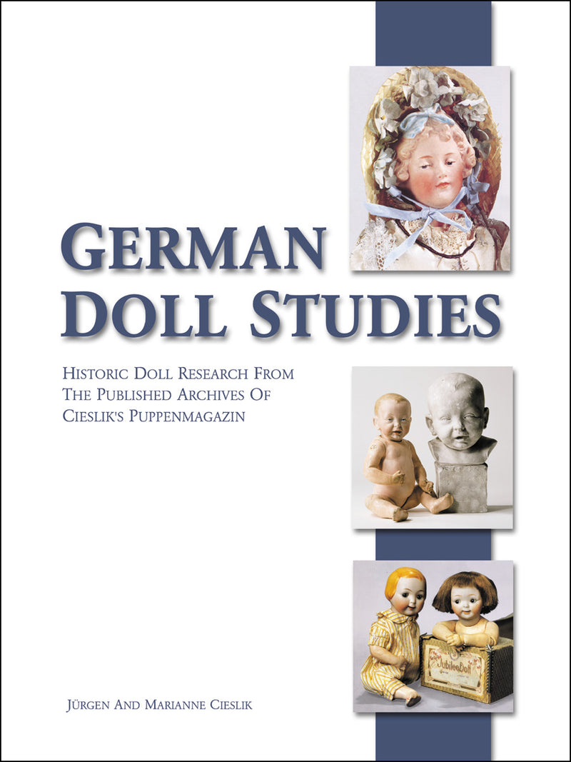 German Doll Studies: Historic Doll Research from the Published Archives of Cieslik's Puppenmagazin