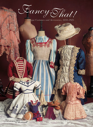 Fancy That! Antique Doll Costumes and Accessories, 1850- 1925