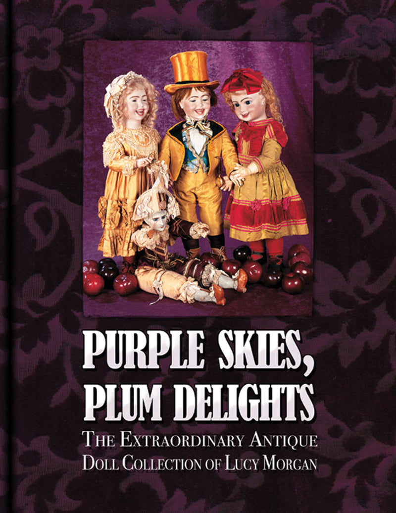 Purple Skies, Plum Delights, The Extraordinary Antique Doll Collection of Lucy Morgan