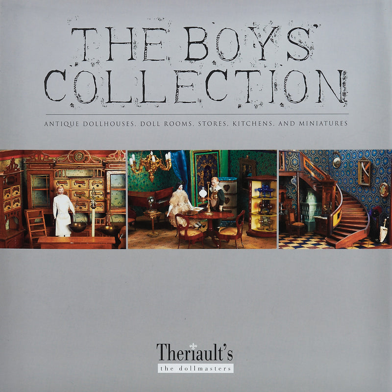 The Boys' Collection of Antique Dollhouses, Stores, Kitchens and Theatres.