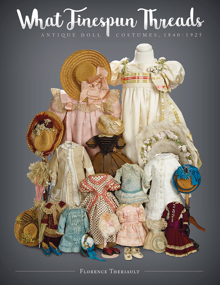 WHAT FINESPUN THREADS, ANTIQUE DOLL COSTUMES, 1840-1925