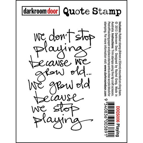 "Quote Stamp by Darkroom Door - Playing. ""We don't stop playing because we grow old..."" quote on a rubber stamp for arts, papercrafts, scrapbooking."