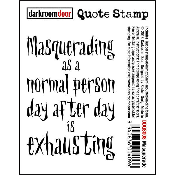 "Quote Stamp by Darkroom Door - Masquerade. ""Masquerading as a normal person day after day is exhausting"" quote on a rubber stamp for arts, papercrafts, scrapbooking."