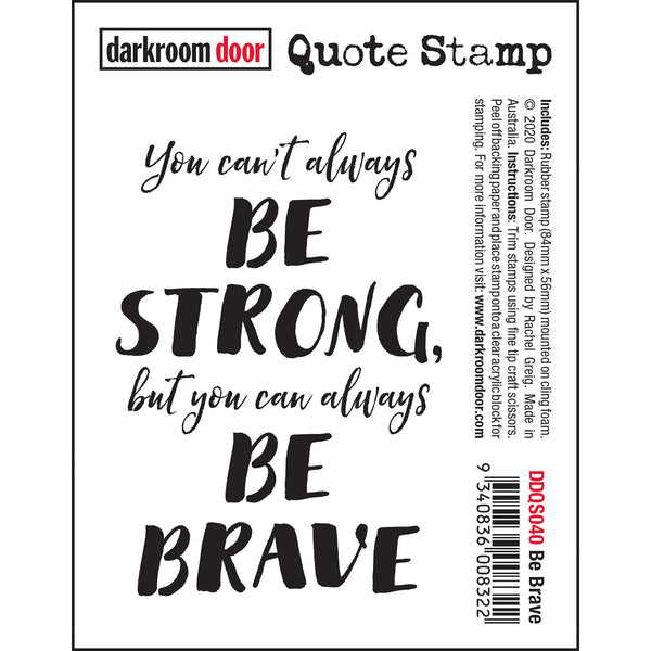 Be Brave - cling rubber quote stamp from Darkroom Door