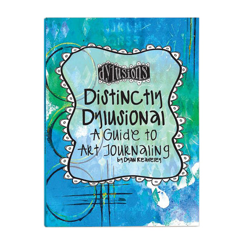 Distinctly Dylusional - A Guide to Art Journaling - NEW