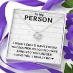 "TO MY PERSON ""FOUND YOU SOONER"" LOVE KNOT NECKLACE GIFT SET - ON CLOUD NINE GIFTS"