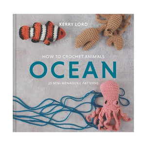 Ocean; How to Crochet Animals 25 Mini Menagerie Patterns